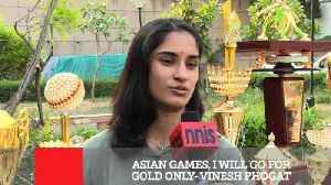 News video: Asian Games, I Will Go For Gold Only : Vinesh Phogat