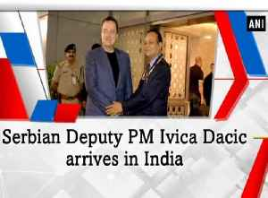 News video: Serbian Deputy PM Ivica Dacic arrives in India