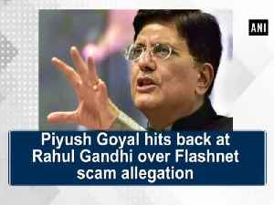 News video: Piyush Goyal hits back at Rahul Gandhi over Flashnet scam allegation
