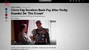 News video: Claire Foy Receives Back-Pay After Parity Scandal On 'The Crown'
