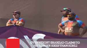 News video: Overweight Shahzad Claims To Hit Longer Sixes Than Kohli