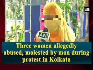 News video: Three women allegedly abused, molested by man during protest in Kolkata