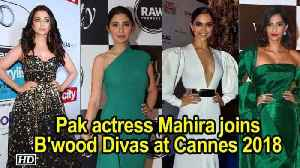 News video: Pak actress Mahira joins Aishwarya, Sonam & Deepika at Cannes 2018