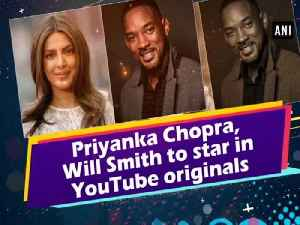 News video: Priyanka Chopra, Will Smith to star in YouTube originals
