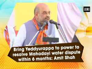 News video: Bring Yeddyurappa to power to resolve Mahadayi water dispute within 6 months: Amit Shah
