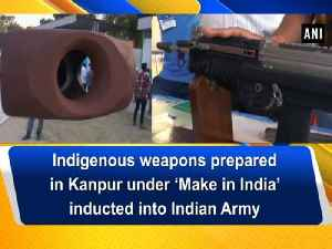 News video: Indigenous weapons prepared in Kanpur under 'Make in India' inducted into Indian Army