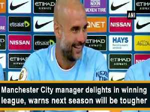 News video: Manchester City manager delights in winning league, warns next season will be tougher