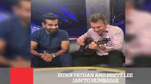 News video: Irfan Pathan And Brett Lee Jam To Humsafar
