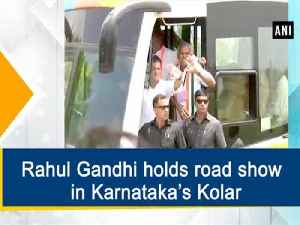 News video: Rahul Gandhi holds road show in Karnataka's Kolar