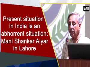 News video: Present situation in India is an abhorrent situation: Mani Shankar Aiyar in Lahore