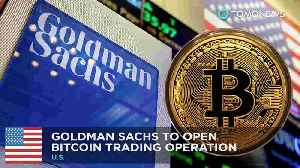 News video: Goldman Sachs to start bitcoin trading operation