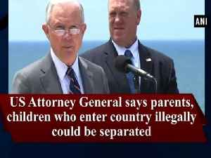 News video: US Attorney General says parents, children who enter country illegally could be separated