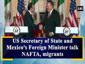 News video: US Secretary of State and Mexico's Foreign Minister talk NAFTA, migrants