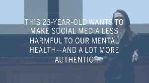 News video: This 23-Year-Old Wants to Make Social Media Less Harmful to Our Mental Health—And a Lot More Authentic