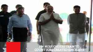 News video: PM Modi Orders Team To Count Jobs Created Since 2014