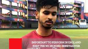 News video: Important To Perform In England Keep The WC In Mind- Shreyas Iyer