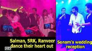 News video: Salman, SRK, Ranveer, Anil dance their heart out at Sonam's wedding reception