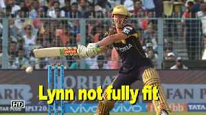 News video: IPL 2018 | Kolkata's Lynn says he is not fully fit
