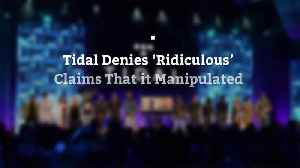News video: Tidal Denies 'Ridiculous' Claims That it Manipulated Streaming Numbers