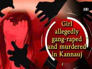 News video: Girl allegedly gang-raped and murdered in Kannauj