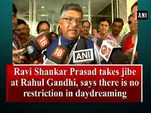 News video: Ravi Shankar Prasad takes jibe at Rahul Gandhi, says there is no restriction in daydreaming