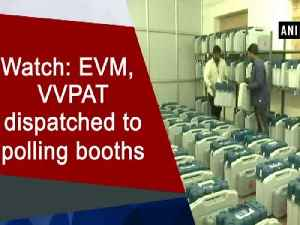 News video: Watch: EVM, VVPAT dispatched to polling booths