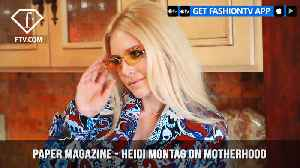 News video: Paper Magazine Presents Heidi Montag on Motherhood and Her New Life | FashionTV | FTV
