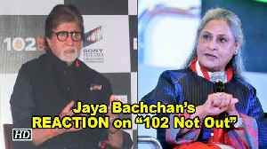 "News video: Jaya Bachchan's REACTION on Big B's ""102 Not Out"""