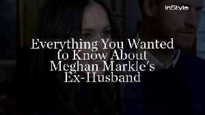 News video: Everything You Wanted to Know About Meghan Markle's Ex-Husband