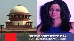 News video: Supreme Court Rejects Plea For Probe In Sridevi's Death