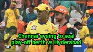 IPL 2018 | Chennai eyeing to seal play-off berth vs Hyderabad [Video]