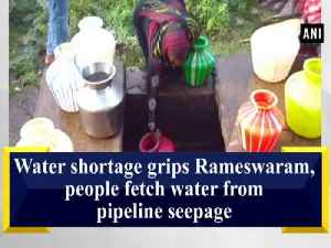 News video: Water shortage hits Rameswaram, people fetch water from pipeline seepage