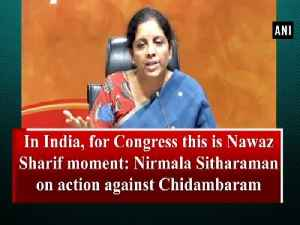 In India, for Congress this is Nawaz Sharif moment: Nirmala Sitharaman on action against Chidambaram [Video]