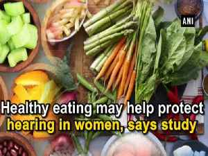 News video: Healthy eating may help protect hearing in women, says study
