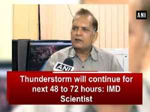 News video: Thunderstorm will continue for next 48 to 72 hours: IMD Scientist