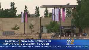 New U.S. Embassy Set To Open In Jerusalem [Video]