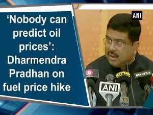 News video: 'Nobody can predict oil prices': Dharmendra Pradhan on fuel price hike