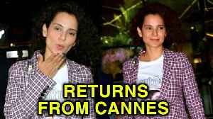 News video: Kangana Ranaut Returns From Cannes 2018, Snapped At Mumbai Airport