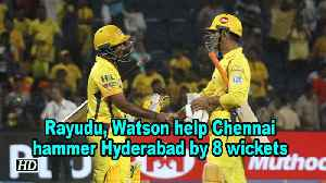 IPL 2018 | Rayudu, Watson help Chennai hammer Hyderabad by 8 wickets [Video]