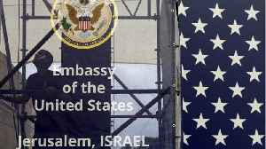 News video: The U.S. Is Opening An Embassy In Jerusalem