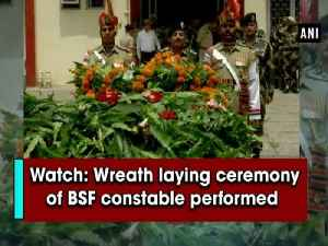 News video: Watch: Wreath laying ceremony of BSF constable performed