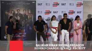 News video: Salman Khan Reveals Reason Behind Change In 'Race 3' Script