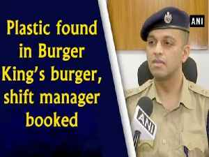 News video: Plastic found in Burger King's burger, shift manager booked