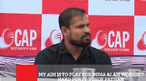 News video: My Aim Is To Play For India &I Am Working Hard For It- Yusuf Pathan