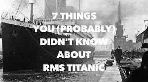 News video: 7 Things you (probably) didn't know about RMS Titanic