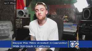 News video: Report: Rapper Mac Miller Arrested In DUI Crash In Southern California