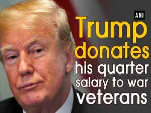 News video: Trump donates his quarter salary to war veterans