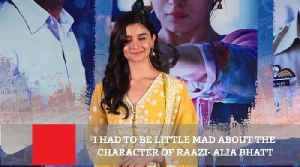News video: I Had To Be Little Mad About The Character Of Raazi- Alia Bhatt