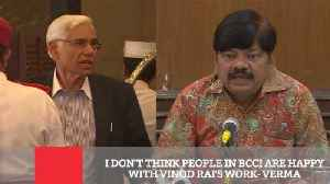 News video: I Don't Think People In BCCI Are Happy With Vinod Rai's Work- Verma