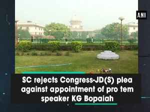 News video: SC rejects Congress-JD(S) plea against appointment of pro tem speaker KG Bopaiah